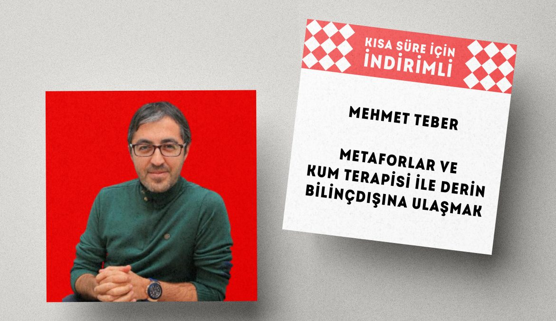 Atölye – Mehmet Teber – Metaforlar ve Kum Terapisi ile Derin Bilinçdışına Ulaşmak